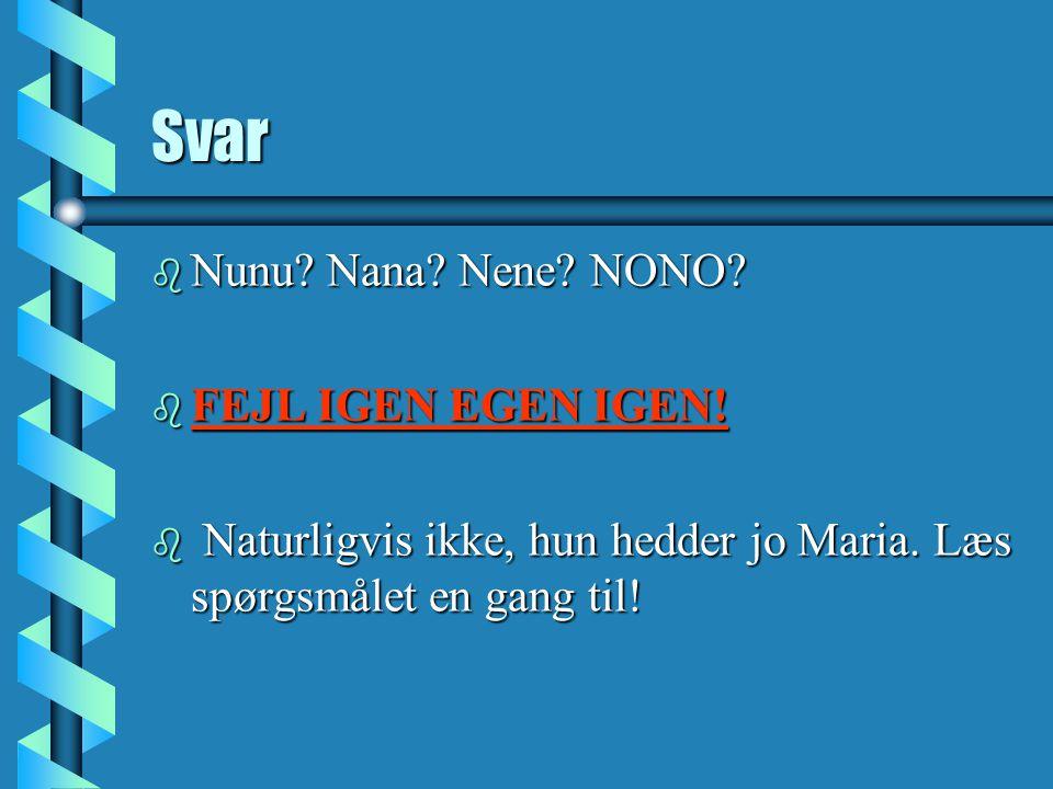 Svar Nunu Nana Nene NONO FEJL IGEN EGEN IGEN!