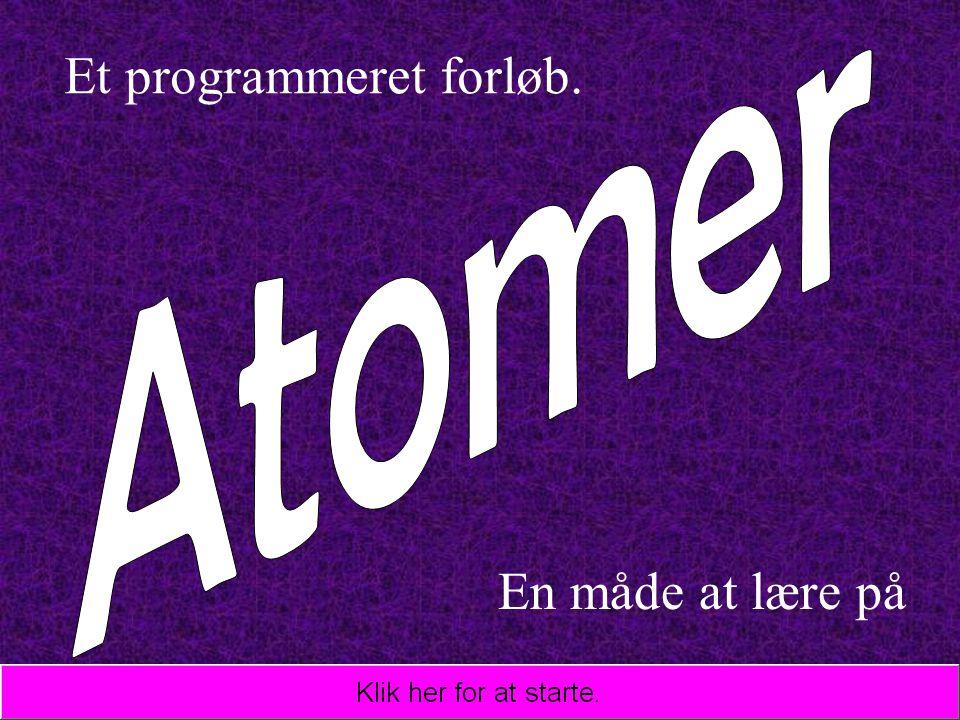 Atomer Et programmeret forløb. En måde at lære på