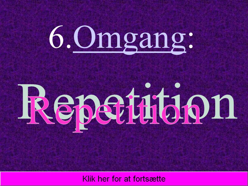 6.Omgang: Repetition