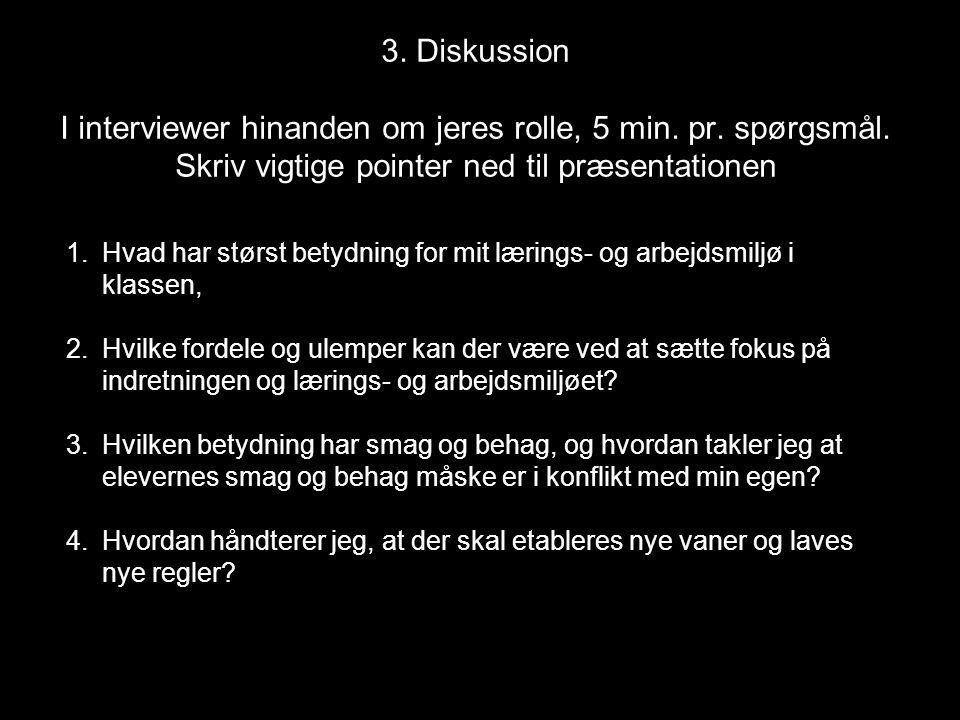 3. Diskussion I interviewer hinanden om jeres rolle, 5 min. pr