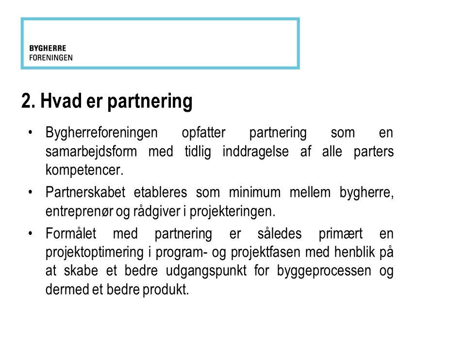 2. Hvad er partnering Bygherreforeningen opfatter partnering som en samarbejdsform med tidlig inddragelse af alle parters kompetencer.