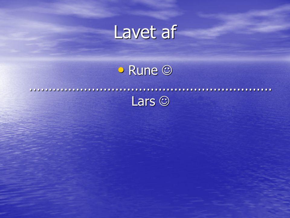 Lavet af Rune  ..............................................................Lars 