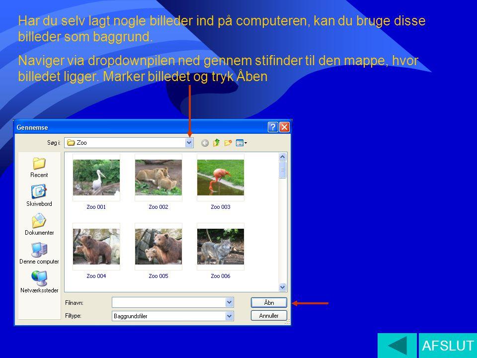 Har du selv lagt nogle billeder ind på computeren, kan du bruge disse billeder som baggrund.