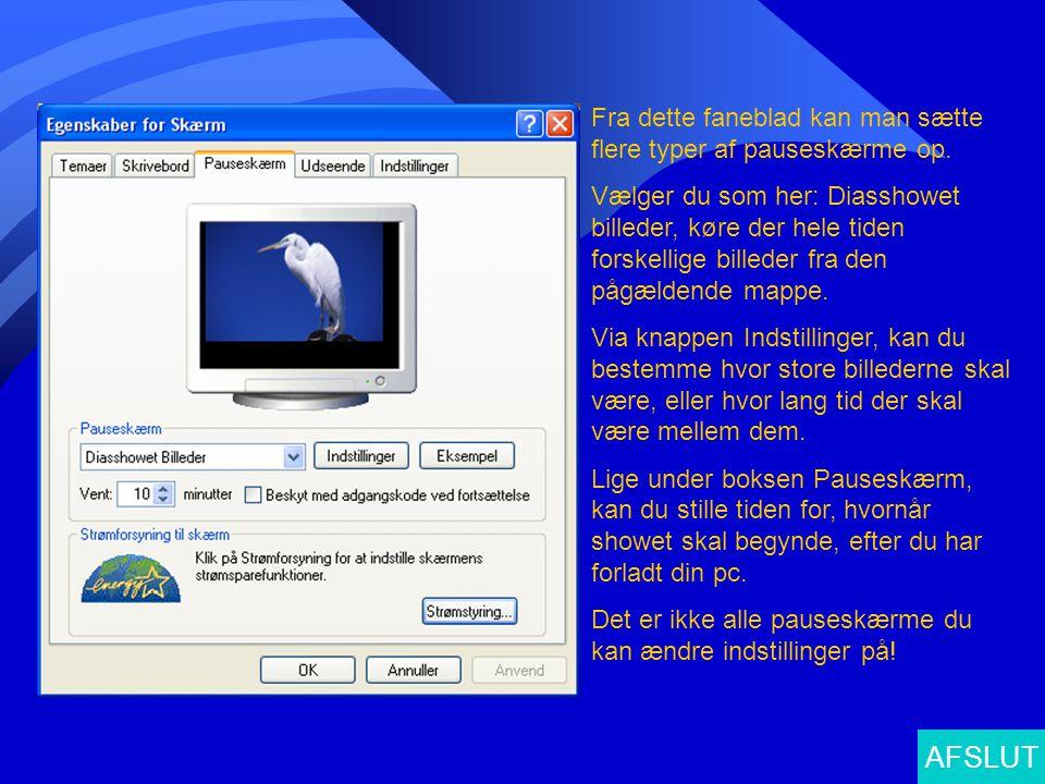 AFSLUT Fra dette faneblad kan man sætte flere typer af pauseskærme op.