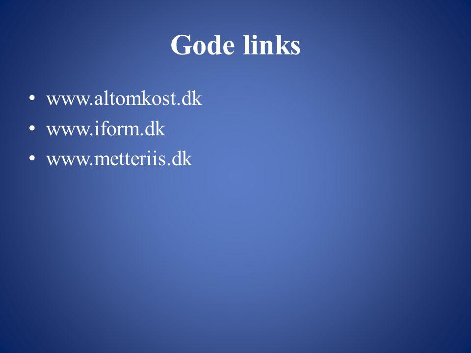 Gode links www.altomkost.dk www.iform.dk www.metteriis.dk