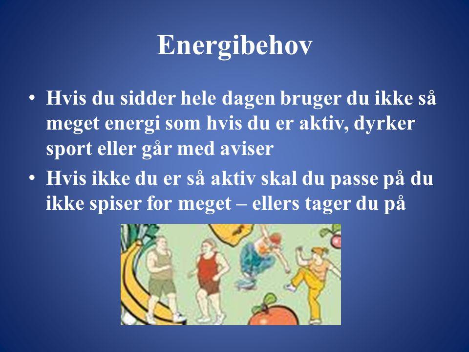 Energibehov Hvis du sidder hele dagen bruger du ikke så meget energi som hvis du er aktiv, dyrker sport eller går med aviser.