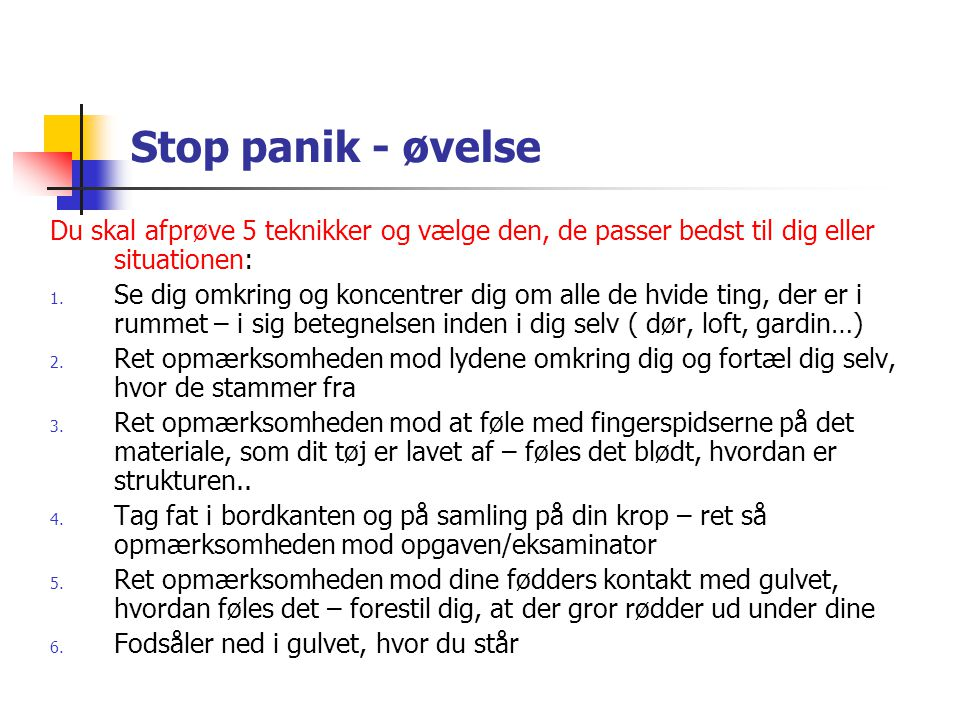 Stop panik - øvelse Du skal afprøve 5 teknikker og vælge den, de passer bedst til dig eller situationen: