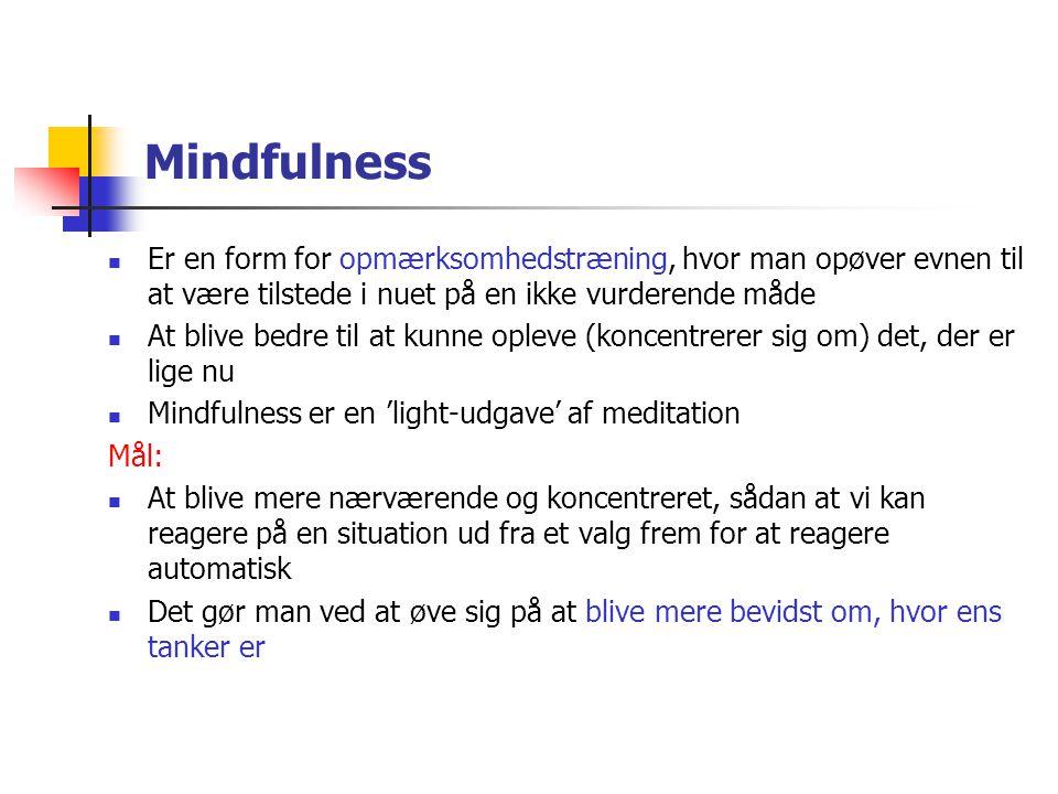 Mindfulness Er en form for opmærksomhedstræning, hvor man opøver evnen til at være tilstede i nuet på en ikke vurderende måde.