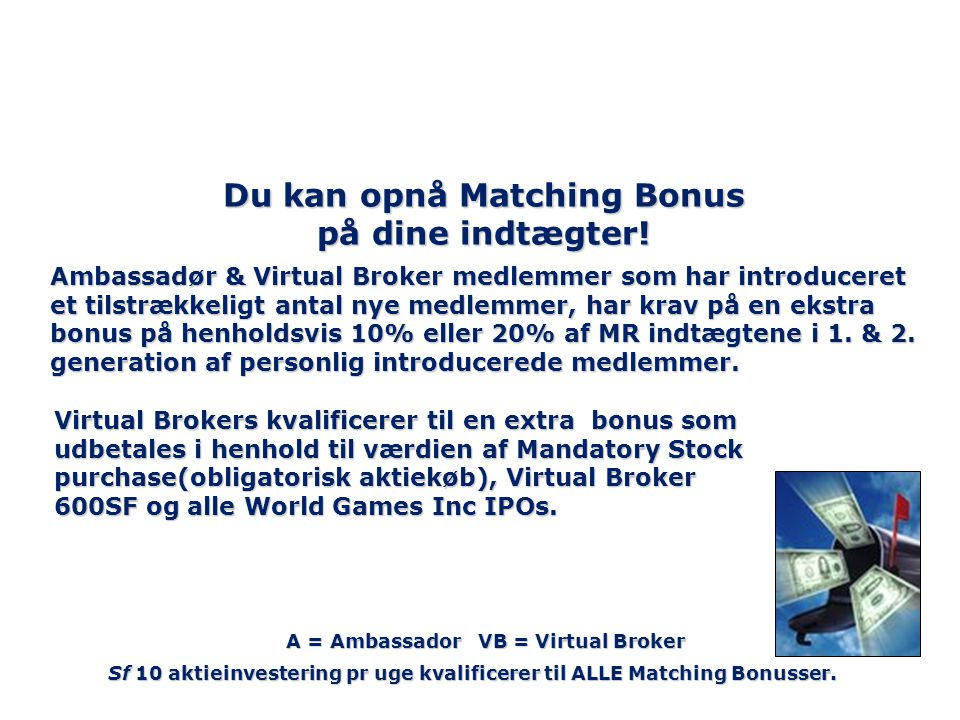 Du kan opnå Matching Bonus på dine indtægter!