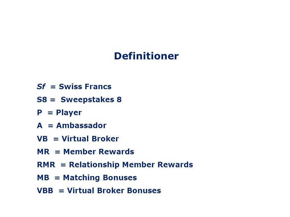 Definitioner Sf = Swiss Francs S8 = Sweepstakes 8 P = Player