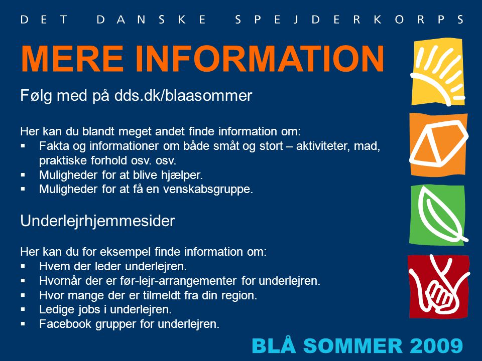 MERE INFORMATION Følg med på dds.dk/blaasommer