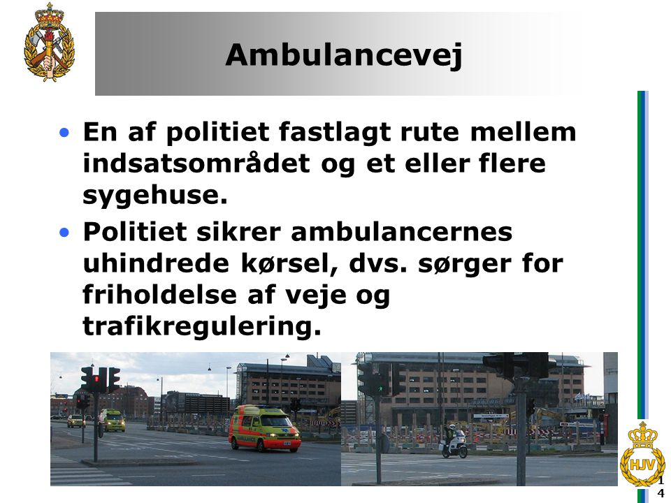 Ambulancevej En af politiet fastlagt rute mellem indsatsområdet og et eller flere sygehuse.