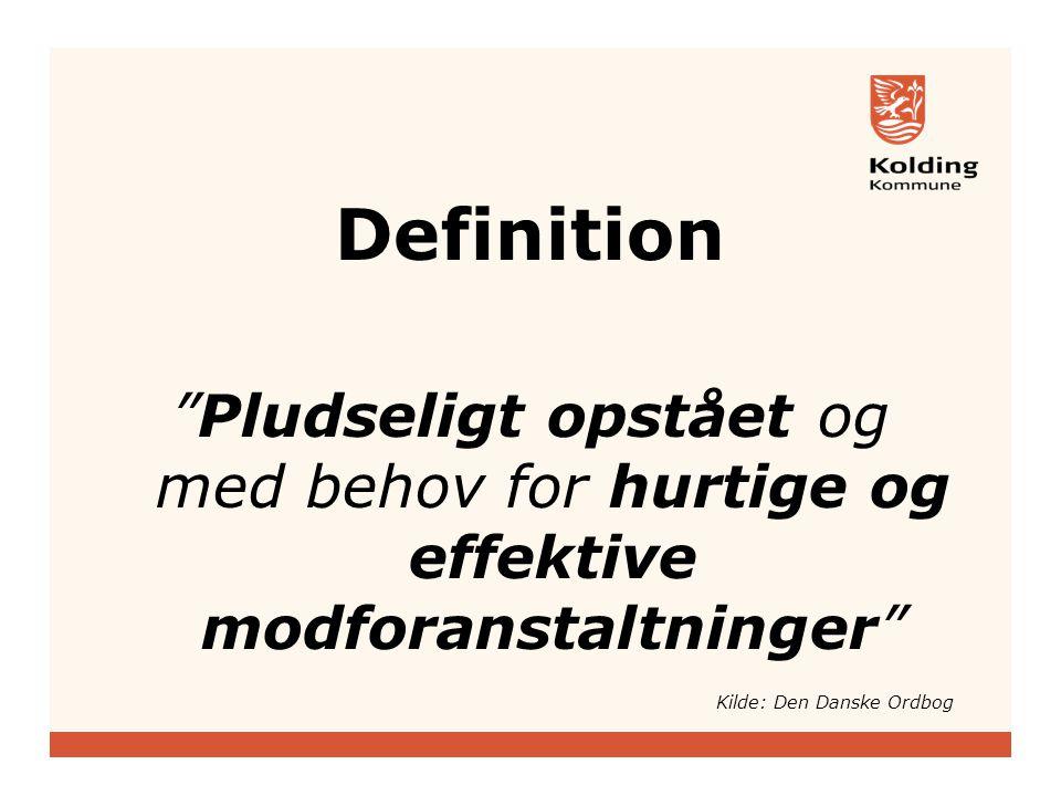 Definition Pludseligt opstået og med behov for hurtige og effektive modforanstaltninger Kilde: Den Danske Ordbog.