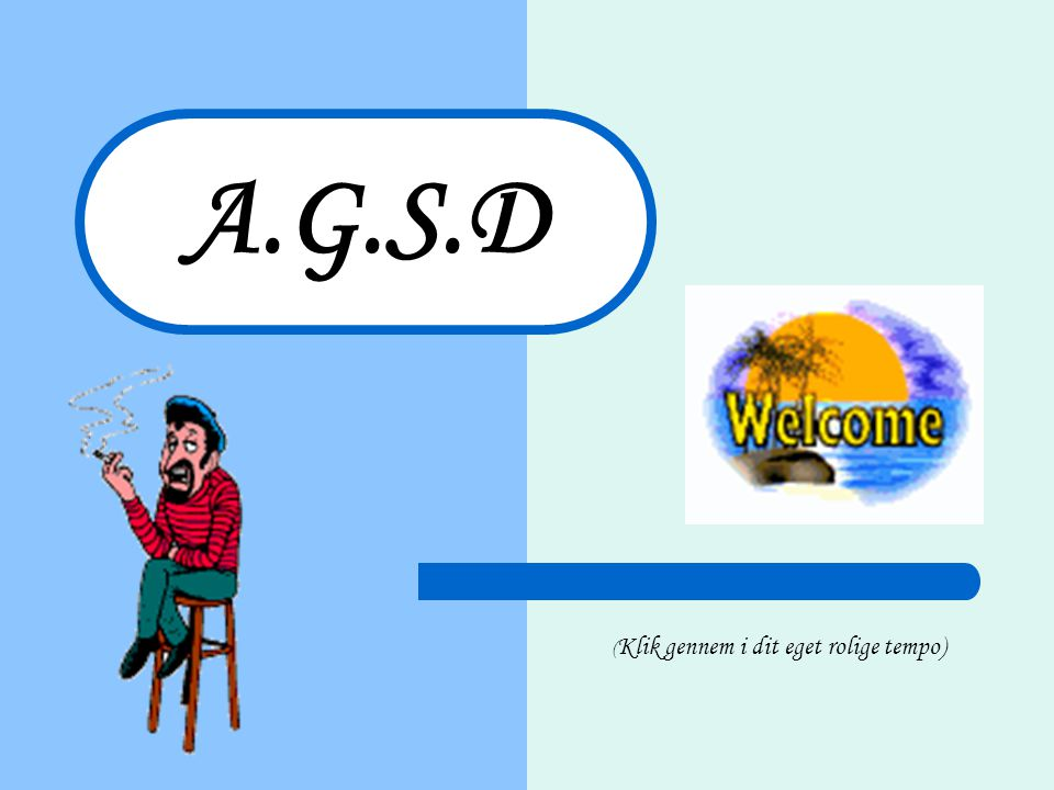 A.G.S.D (Klik gennem i dit eget rolige tempo)