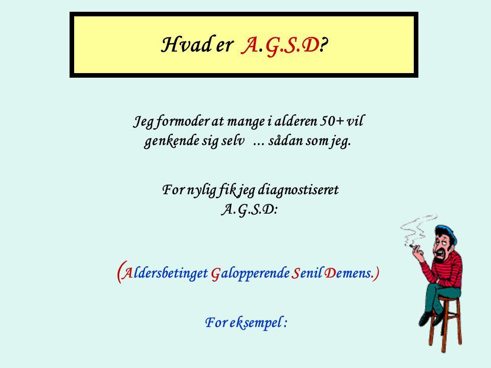 Hvad er A.G.S.D (Aldersbetinget Galopperende Senil Demens.)