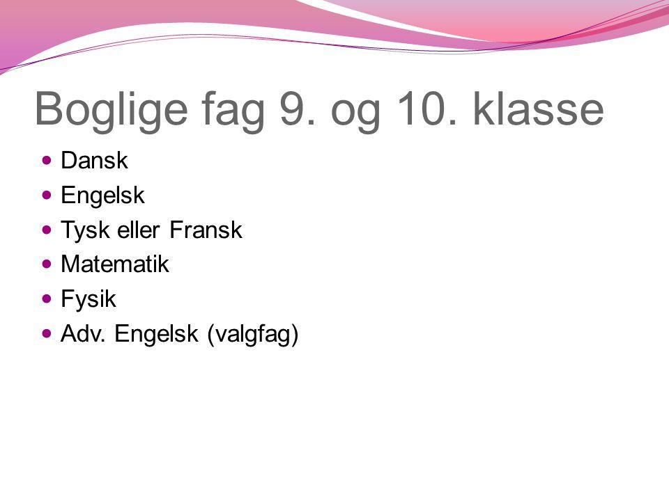 Boglige fag 9. og 10. klasse Dansk Engelsk Tysk eller Fransk Matematik