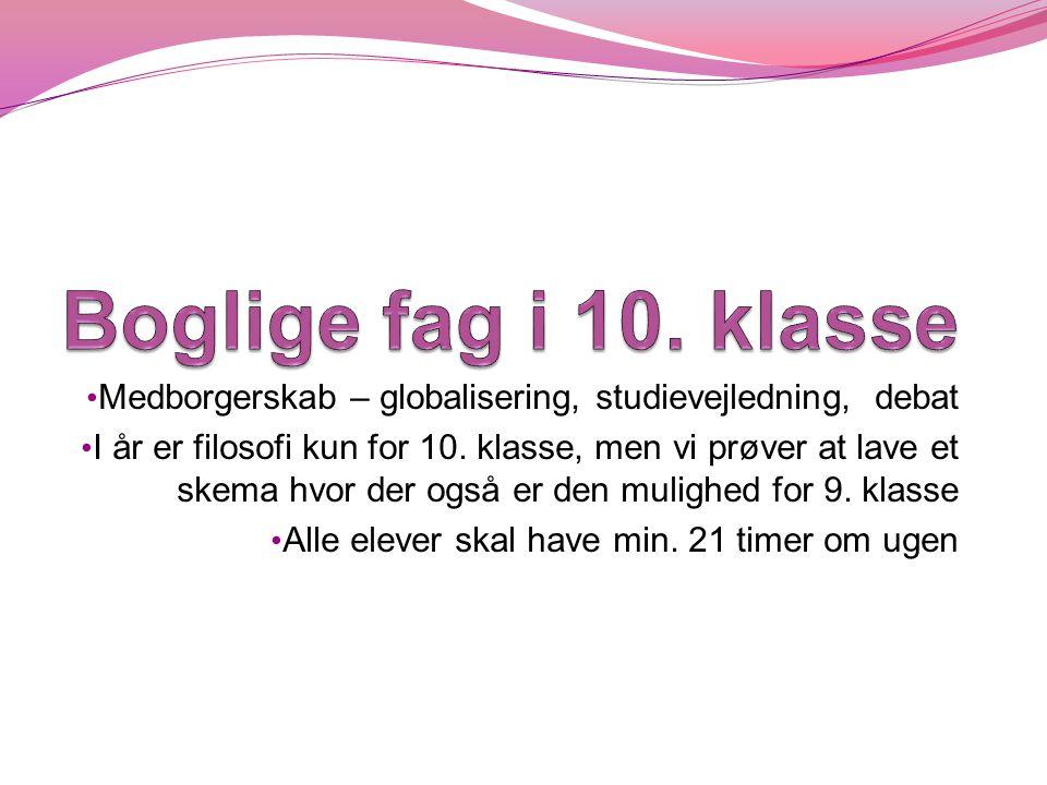 Boglige fag i 10. klasse Medborgerskab – globalisering, studievejledning, debat.