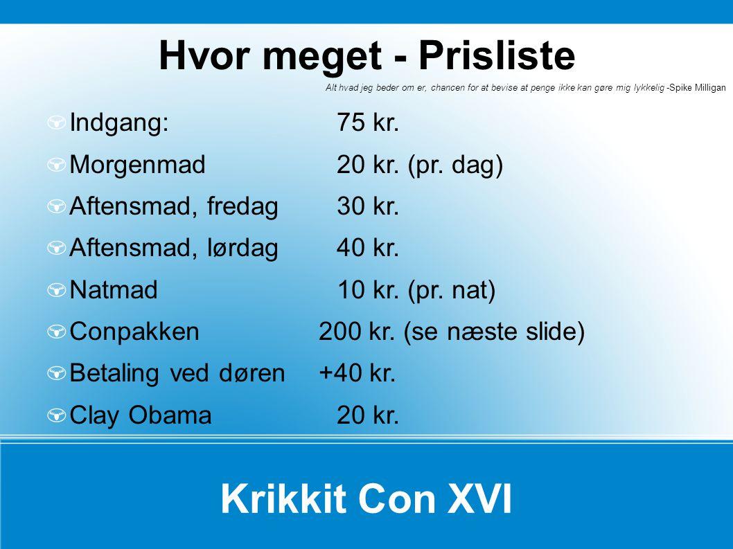 Hvor meget - Prisliste Krikkit Con XVI