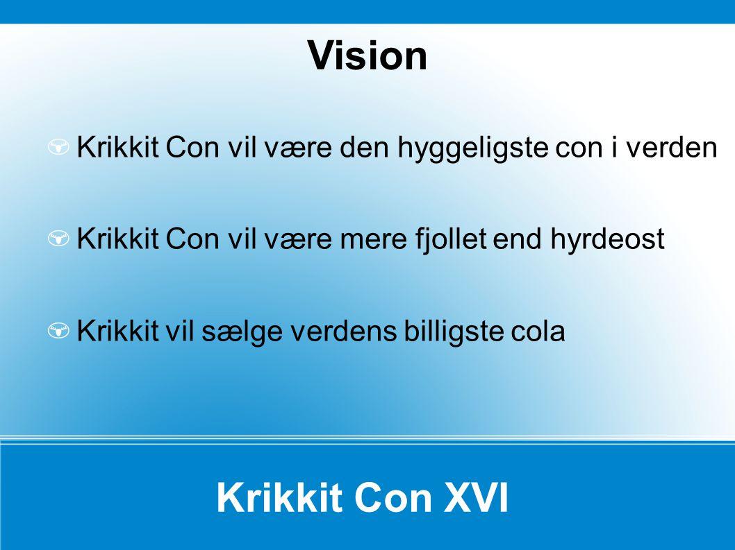 Vision Krikkit Con vil være den hyggeligste con i verden. Krikkit Con vil være mere fjollet end hyrdeost.
