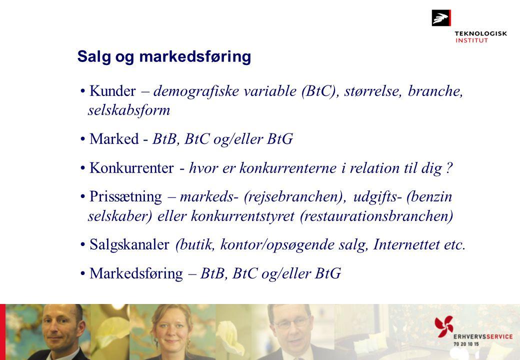 Salg og markedsføring Kunder – demografiske variable (BtC), størrelse, branche, selskabsform. Marked - BtB, BtC og/eller BtG.