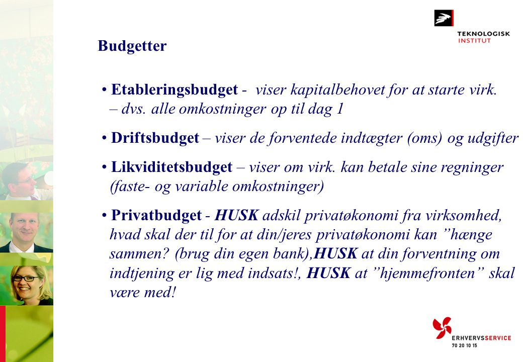 Budgetter Etableringsbudget - viser kapitalbehovet for at starte virk. – dvs. alle omkostninger op til dag 1.