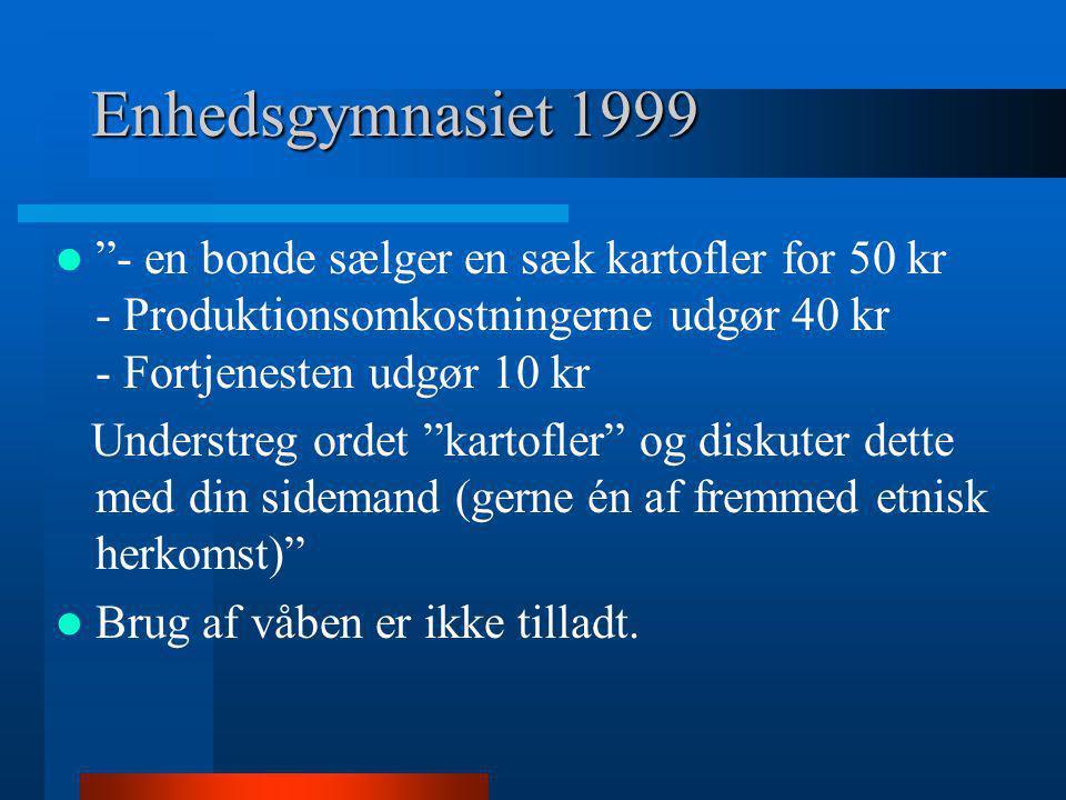Enhedsgymnasiet 1999 - en bonde sælger en sæk kartofler for 50 kr - Produktionsomkostningerne udgør 40 kr - Fortjenesten udgør 10 kr.