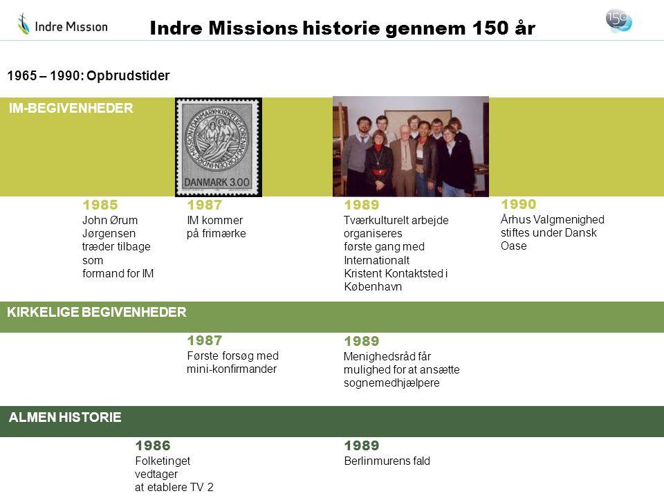 1965 – 1990: Opbrudstider 1985. John Ørum Jørgensen. træder tilbage som. formand for IM. 1987. IM kommer.