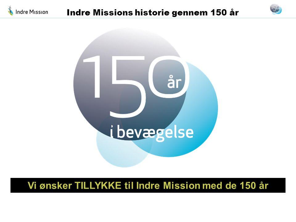 Vi ønsker TILLYKKE til Indre Mission med de 150 år