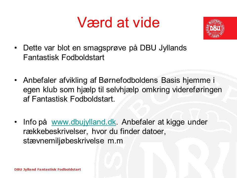 Værd at vide Dette var blot en smagsprøve på DBU Jyllands Fantastisk Fodboldstart.