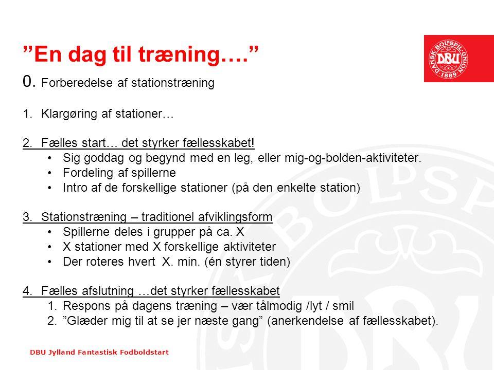 En dag til træning…. 0. Forberedelse af stationstræning