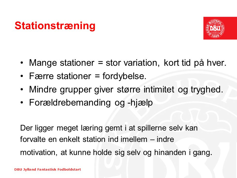 Stationstræning Mange stationer = stor variation, kort tid på hver.