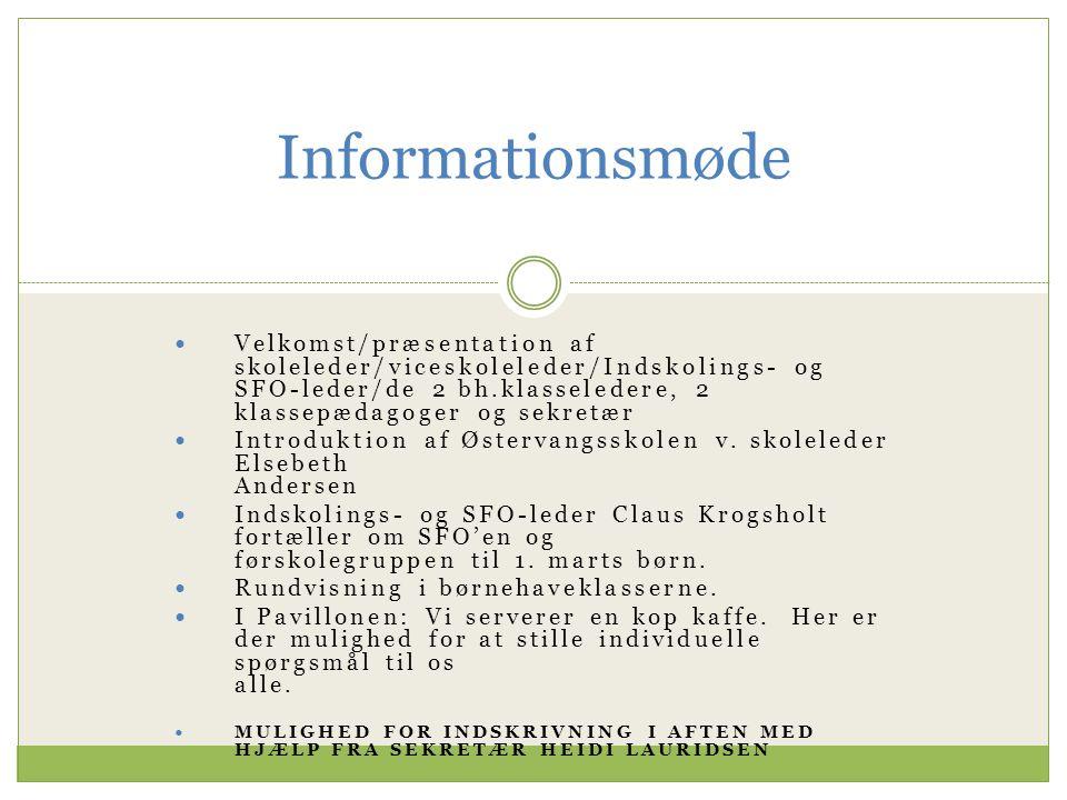 Informationsmøde Velkomst/præsentation af skoleleder/viceskoleleder/Indskolings- og SFO-leder/de 2 bh.klasseledere, 2 klassepædagoger og sekretær.