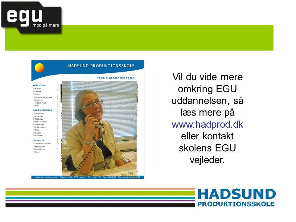 Vil du vide mere omkring EGU uddannelsen, så læs mere på www. hadprod