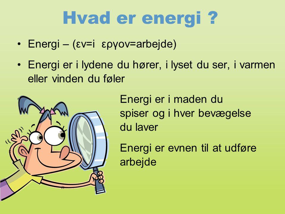 Hvad er energi Energi – (εν=i εργον=arbejde)