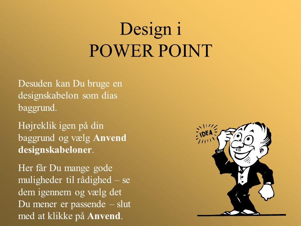 Design i POWER POINT Desuden kan Du bruge en designskabelon som dias baggrund. Højreklik igen på din baggrund og vælg Anvend designskabeloner.