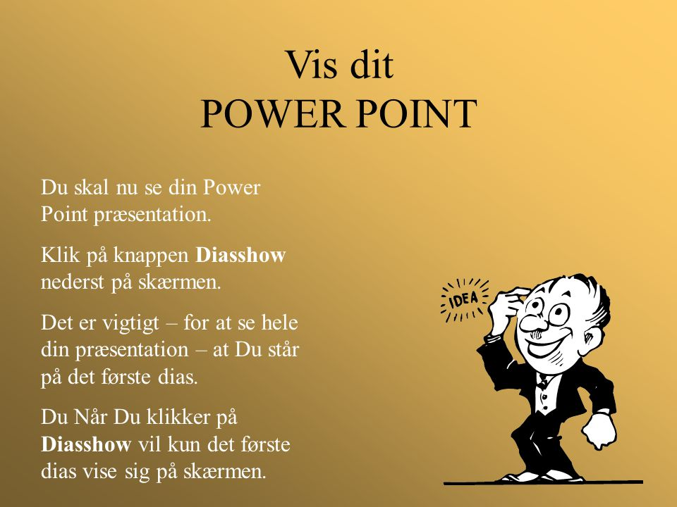 Vis dit POWER POINT Du skal nu se din Power Point præsentation.