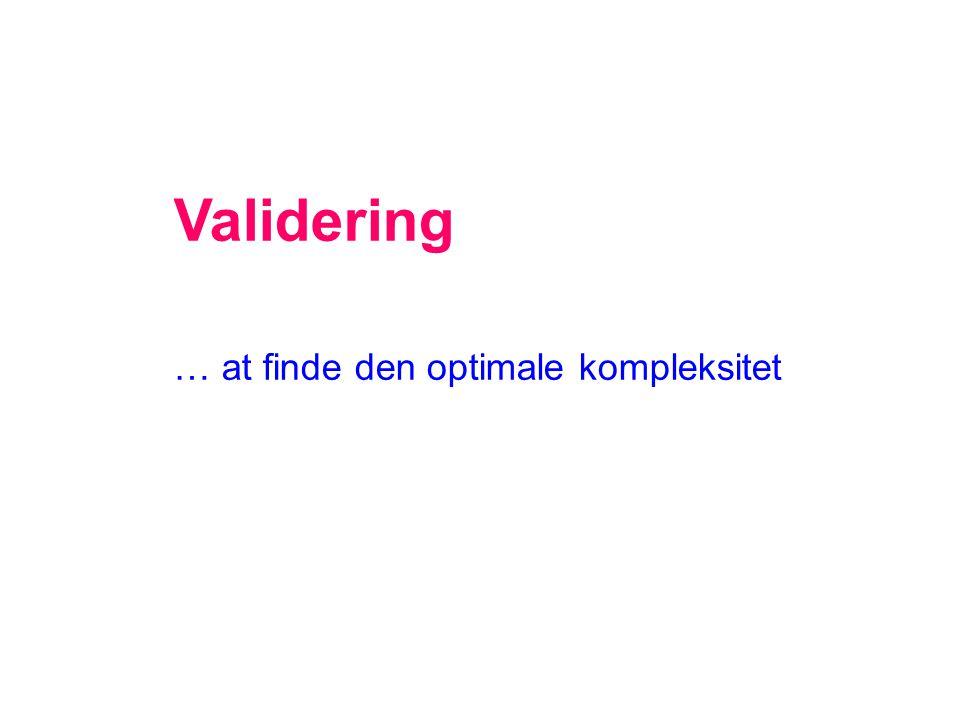Validering … at finde den optimale kompleksitet