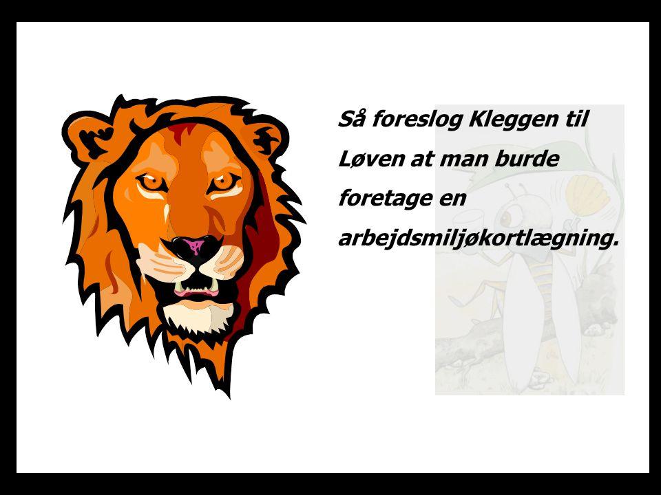 Så foreslog Kleggen til Løven at man burde foretage en arbejdsmiljøkortlægning.