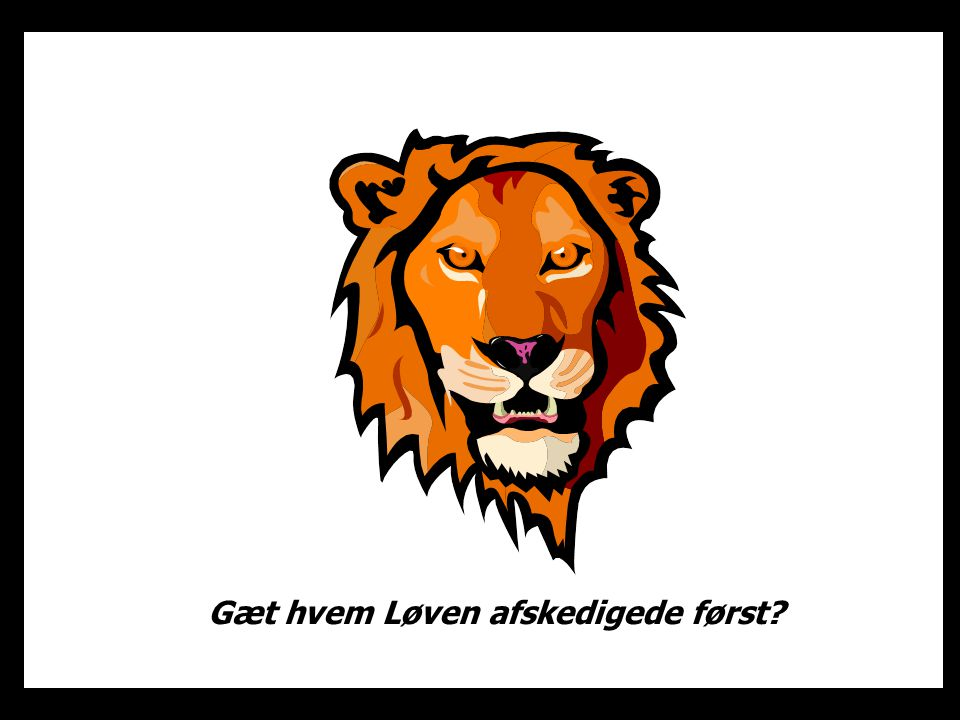Gæt hvem Løven afskedigede først
