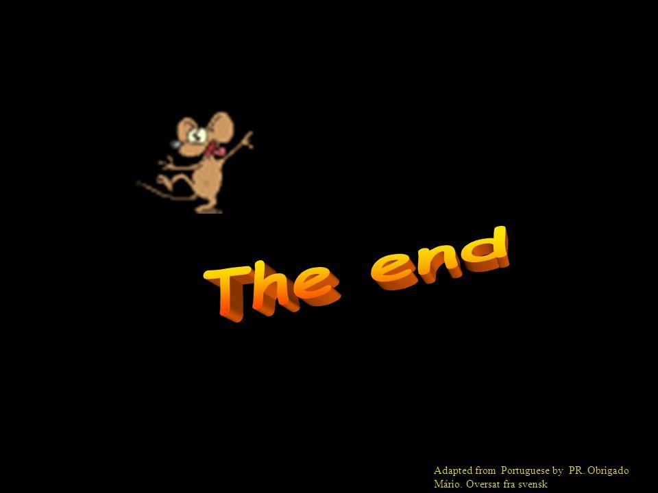The end Adapted from Portuguese by PR. Obrigado Mário. Oversat fra svensk