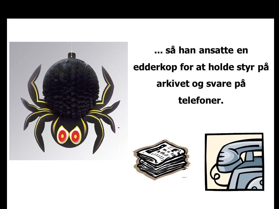 ... så han ansatte en edderkop for at holde styr på arkivet og svare på telefoner.