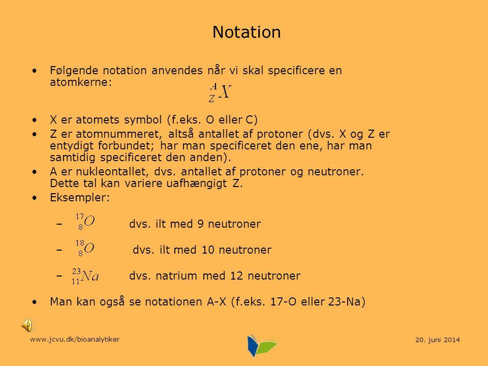 Notation Følgende notation anvendes når vi skal specificere en atomkerne: X er atomets symbol (f.eks. O eller C)