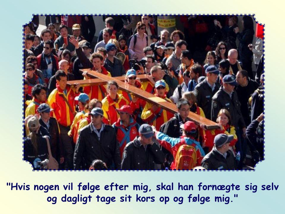 Hvis nogen vil følge efter mig, skal han fornægte sig selv og dagligt tage sit kors op og følge mig.