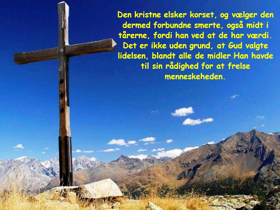 Den kristne elsker korset, og vælger den dermed forbundne smerte, også midt i tårerne, fordi han ved at de har værdi.