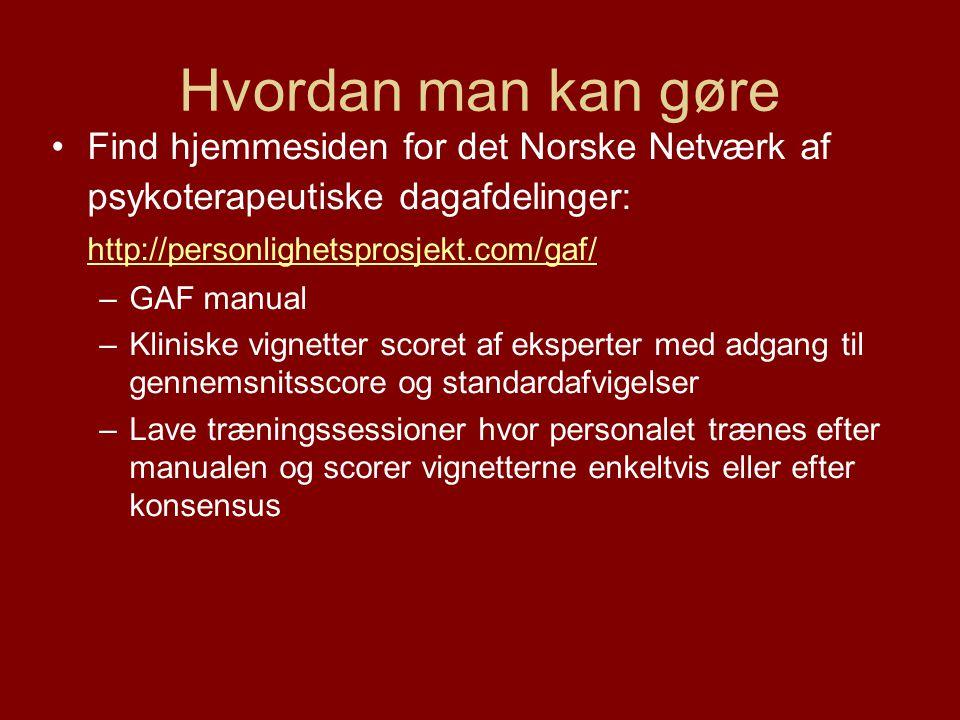 Hvordan man kan gøre Find hjemmesiden for det Norske Netværk af psykoterapeutiske dagafdelinger: http://personlighetsprosjekt.com/gaf/