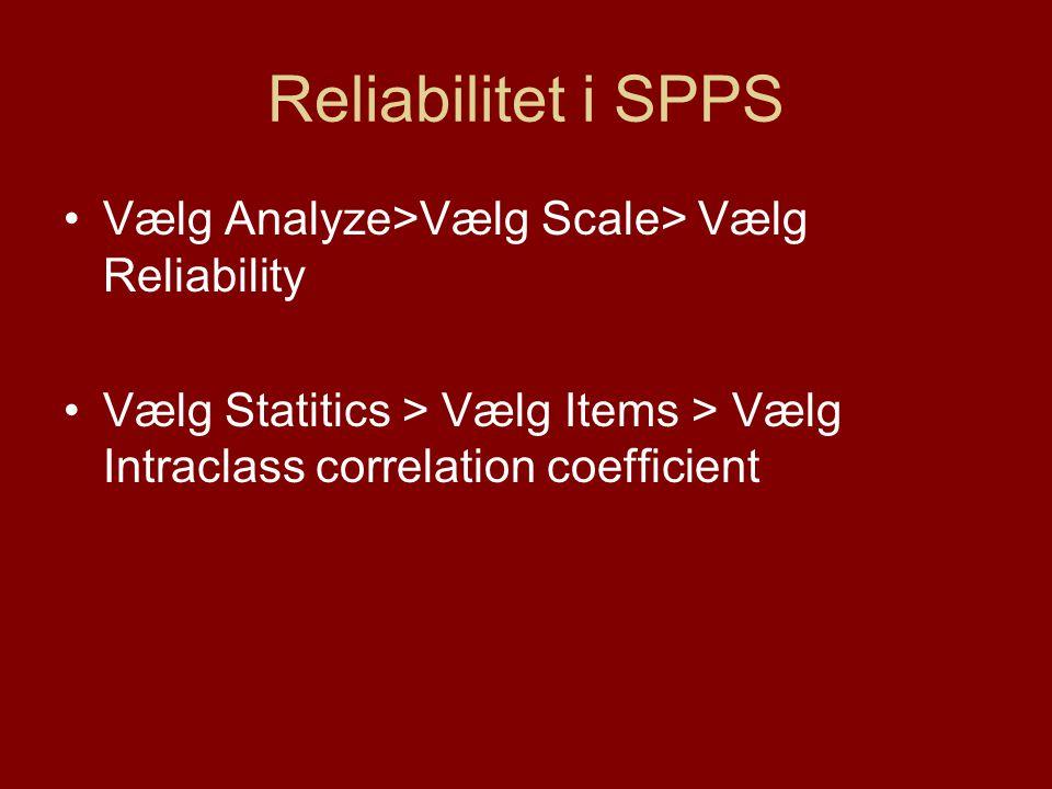 Reliabilitet i SPPS Vælg Analyze>Vælg Scale> Vælg Reliability