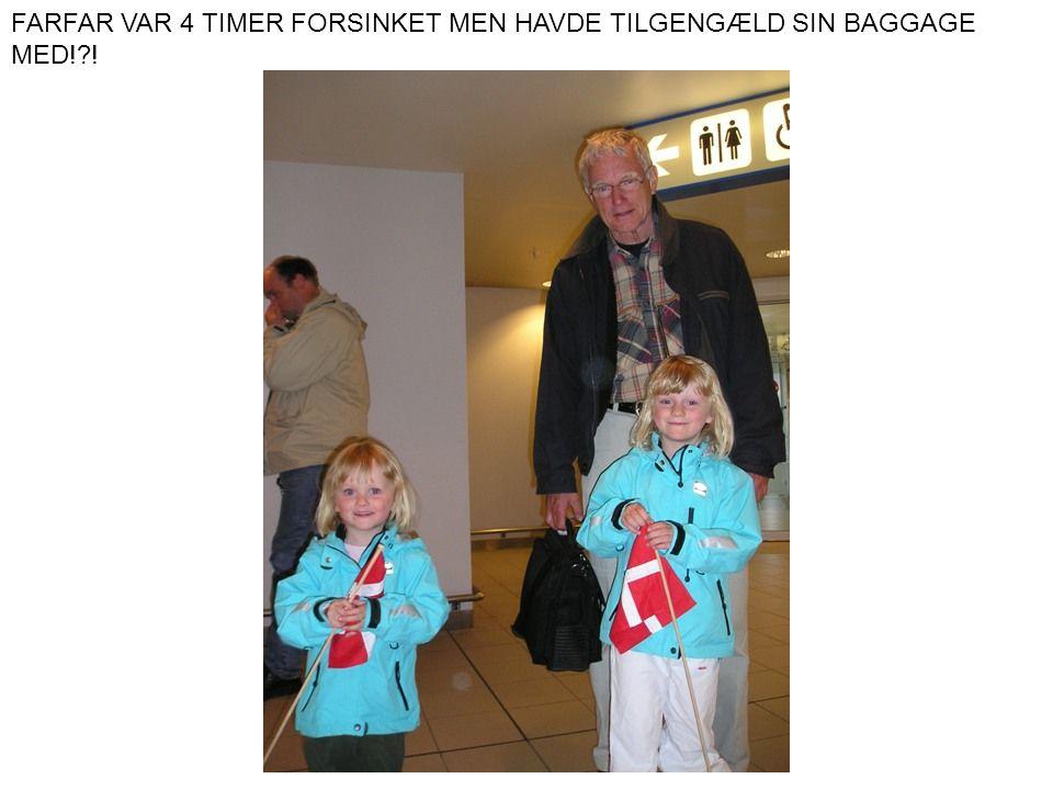 FARFAR VAR 4 TIMER FORSINKET MEN HAVDE TILGENGÆLD SIN BAGGAGE MED! !