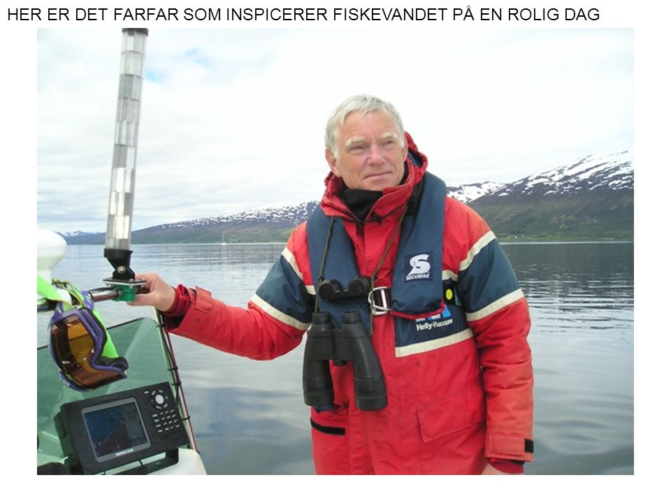 HER ER DET FARFAR SOM INSPICERER FISKEVANDET PÅ EN ROLIG DAG