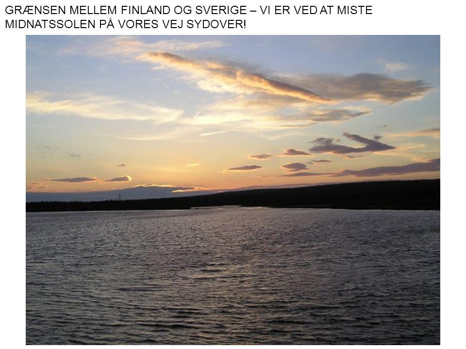GRÆNSEN MELLEM FINLAND OG SVERIGE – VI ER VED AT MISTE MIDNATSSOLEN PÅ VORES VEJ SYDOVER!