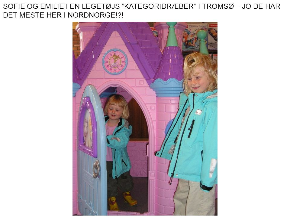SOFIE OG EMILIE I EN LEGETØJS KATEGORIDRÆBER I TROMSØ – JO DE HAR DET MESTE HER I NORDNORGE! !